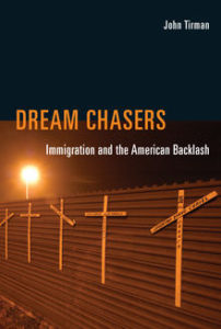 Dream Chasers, Immigration and the American Backlash, John Tirman @ MIT Press Bookstore | Cambridge | Massachusetts | United States