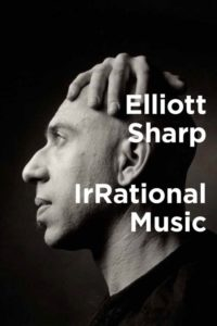 Elliott Sharp: IrRational Music @ MIT Press Bookstore